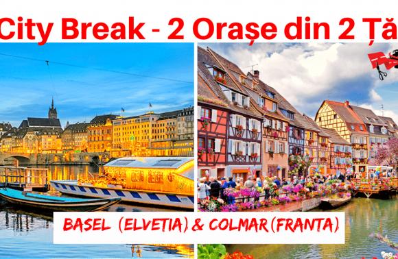 1 City Break – 2 Orașe din 2 Țări: BASEL (Elveția) & COLMAR (Franța)