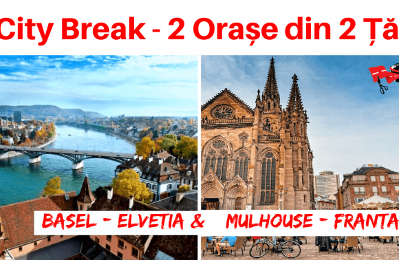 1 City Break – 2 Orașe din 2 Țări: BASEL (Elvetia) & MULHOUSE(Franta)
