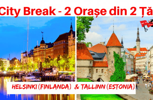 1 City Break – 2 Orașe din 2 Țări: HELSINKI (Finlanda) & TALLINN (Estonia)