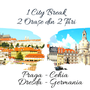 1 City Break – 2 Orașe din 2 Țări: PRAGA & DRESDA