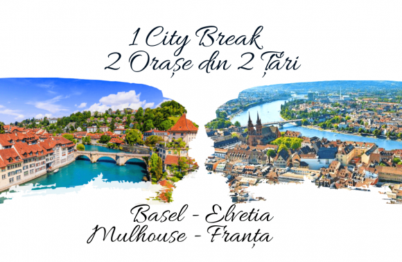 1 City Break – 2 Orașe din 2 Țări: BASEL & MULHOUSE