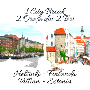 1 City Break – 2 Orașe din 2 Țări: HELSINKI & TALLINN 2021