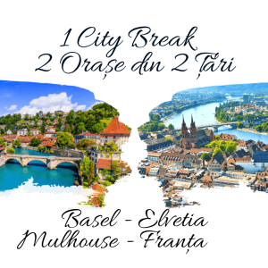 1 City Break – 2 Orașe din 2 Țări: BASEL & MULHOUSE 2021
